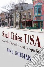 Small Cities USA libro in lingua di Norman Jon R.