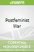 Postfeminist War