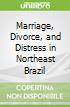 Marriage, Divorce, and Distress in Northeast Brazil