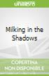 Milking in the Shadows