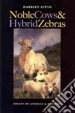 Noble Cows and Hybrid Zebras libro in lingua di Ritvo Harriet