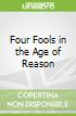 Four Fools in the Age of Reason