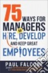 75 Ways for Managers to Hire, Develop, and Keep Great Employees libro str