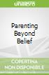 Parenting Beyond Belief libro str