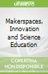 Makerspaces, Innovation and Science Education