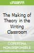 The Making of Theory in the Writing Classroom