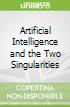 Artificial Intelligence and the Two Singularities