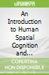 An Introduction to Human Spatial Cognition and Behaviour