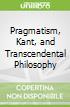 Pragmatism, Kant, and Transcendental Philosophy