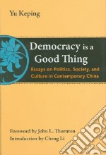 Democracy is a Good Thing libro in lingua di Keping Yu, Thornton John L. (FRW), Li Cheng (INT)