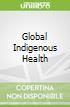 Global Indigenous Health