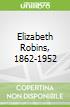 Elizabeth Robins, 1862-1952