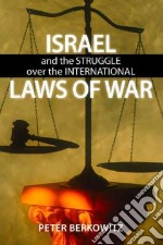 Israel and the Struggle over the International Laws of War libro in lingua di Berkowitz Peter