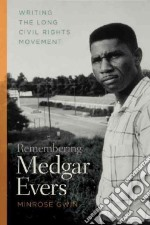 Remembering Medgar Evers libro in lingua di Gwin Minrose
