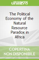 The Political Economy of the Natural Resource Paradox in Africa libro in lingua di Minh Le Tuan (EDT)