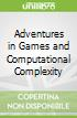 Adventures in Games and Computational Complexity