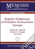 Regular Subgroups of Primitive Permutation Groups libro in lingua di Liebeck Martin W., Praeger Cheryl E., Saxl Jan