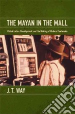The Mayan in the Mall libro in lingua di Way J. T.