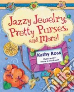 Jazzy Jewelry, Pretty Purses, and More! libro in lingua di Ross Kathy, Bosch Nicole in Den (ILT)