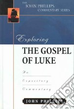 Exploring The Gospel Of Luke libro in lingua di Phillips John