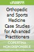 Orthopedic and Sports Medicine Case Studies for Advanced Practitioners libro str