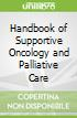 Handbook of Supportive Oncology and Palliative Care