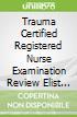 Trauma Certified Registered Nurse Examination Review Elist With App