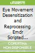 Eye Movement Desensitization and Reprocessing Emdr Scripted Protocols and Summary Sheets