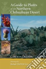 A Guide to Plants of the Northern Chihuahuan Desert libro in lingua di Dodson Carolyn, Ivey Robert Dewitt (ILT)