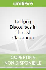 Bridging Discourses in the Esl Classroom libro in lingua di Gibbons Pauline