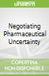 Negotiating Pharmaceutical Uncertainty libro str