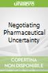 Negotiating Pharmaceutical Uncertainty libro str