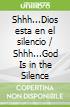 Shhh...Dios esta en el silencio / Shhh...God Is in the Silence