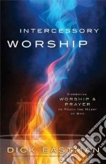 Intercessory Worship libro in lingua di Eastman Dick