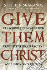 Give Them Christ libro in lingua di Seamands Stephen