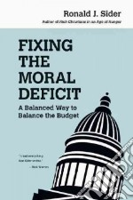 Fixing the Moral Deficit libro in lingua di Sider Ronald J.