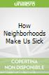 How Neighborhoods Make Us Sick