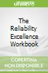 The Reliability Excellence Workbook
