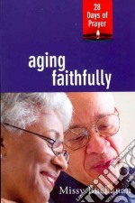 Aging Faithfully libro in lingua di Buchanan Missy