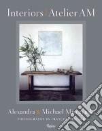 Interiors Atelier Am libro in lingua di Misczynski Alexandra, Misczynski Michael, Vervoordt Axel (INT), Halard Francois (PHT)
