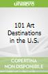 101 Art Destinations in the U.S.