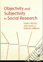 Objectivity and Subjectivity in Social Research libro in lingua di Letherby Gayle, Scott John, Williams Malcolm