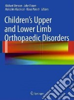 Children's Upper and Lower Limb Orthopaedic Disorders libro in lingua di Benson Michael (EDT), Fixsen John (EDT), Macnicol Malcolm (EDT), Parsch Klaus (EDT)