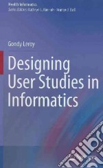 Designing User Studies in Informatics libro in lingua di Leroy Gondy, Hannah Kathryn J. (EDT), Ball Marion J. (EDT)