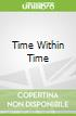 Time Within Time
