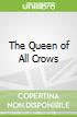 The Queen of All Crows