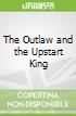 The Outlaw and the Upstart King