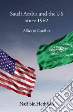 Saudi Arabia and the US Since 1962 libro in lingua di Bin Hethlain Naif