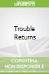 Trouble Returns