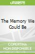 The Memory We Could Be